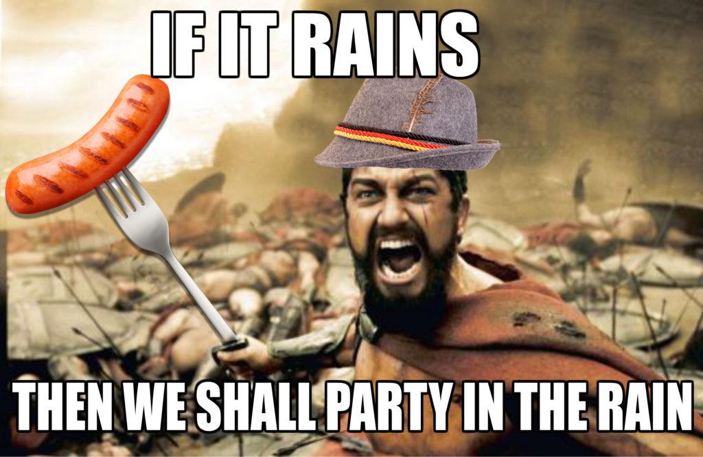 eastfallslocal-oktoberfest-meme-if-it-rains-then-we-shall-party-in-the-rain-no-text-no-sword